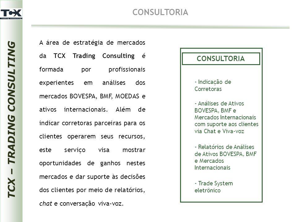 TCX – TRADING CONSULTING CONSULTORIA A área de estratégia de mercados da TCX Trading Consulting é formada por profissionais experientes em análises do