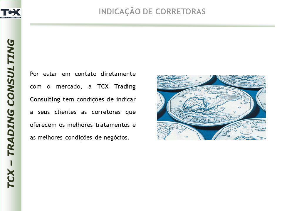 TCX – TRADING CONSULTING INDICAÇÃO DE CORRETORAS Por estar em contato diretamente com o mercado, a TCX Trading Consulting tem condições de indicar a s