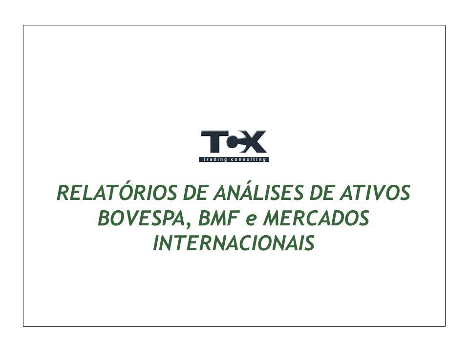 RELATÓRIOS DE ANÁLISES DE ATIVOS BOVESPA, BMF e MERCADOS INTERNACIONAIS