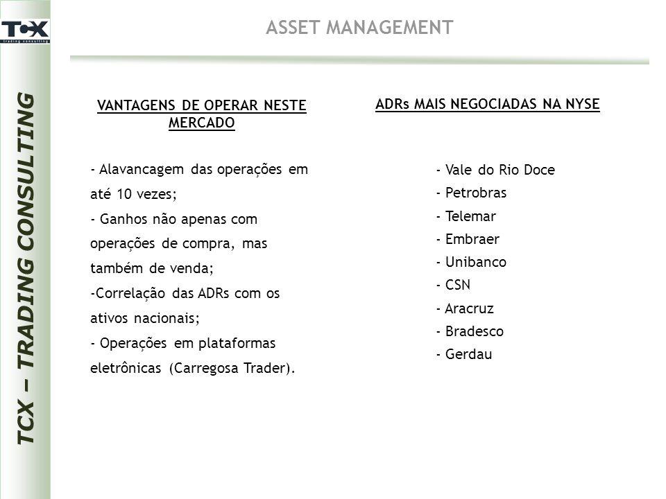 TCX – TRADING CONSULTING ASSET MANAGEMENT VANTAGENS DE OPERAR NESTE MERCADO - Alavancagem das operações em até 10 vezes; - Ganhos não apenas com opera