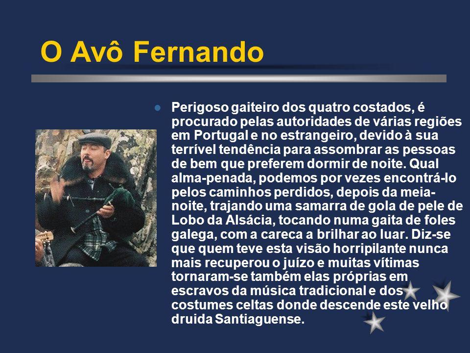 O Avô Fernando Perigoso gaiteiro dos quatro costados, é procurado pelas autoridades de várias regiões em Portugal e no estrangeiro, devido à sua terrí
