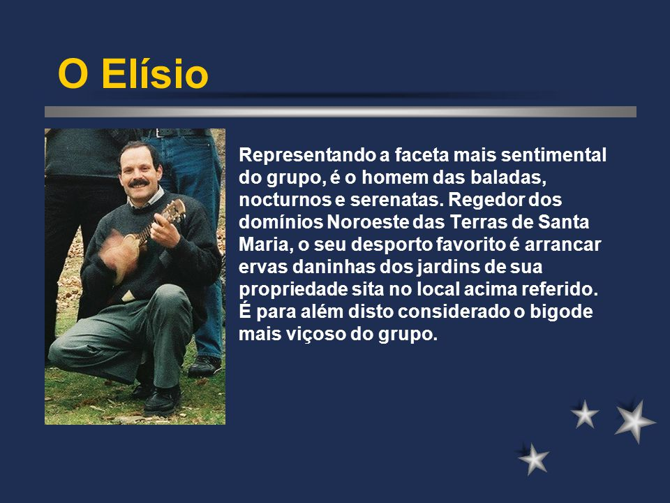 O Elísio Representando a faceta mais sentimental do grupo, é o homem das baladas, nocturnos e serenatas. Regedor dos domínios Noroeste das Terras de S