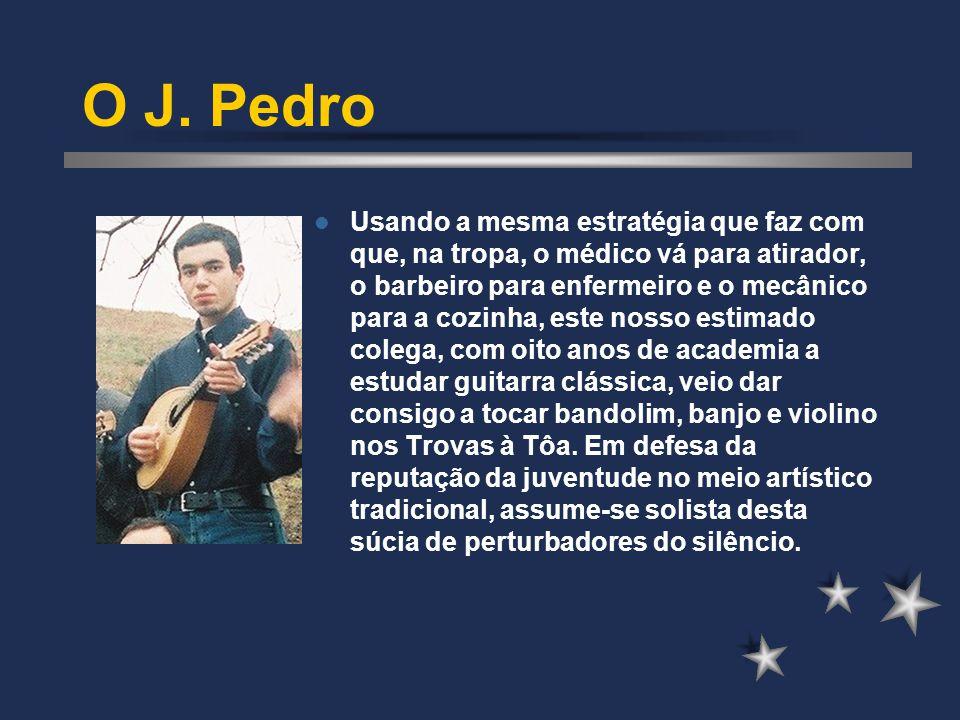 O J. Pedro Usando a mesma estratégia que faz com que, na tropa, o médico vá para atirador, o barbeiro para enfermeiro e o mecânico para a cozinha, est