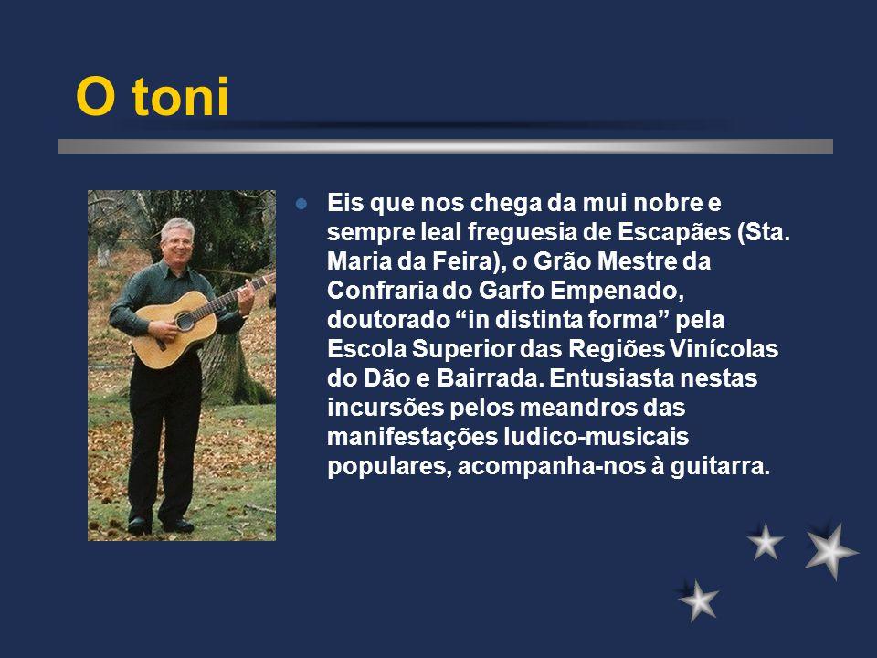 O toni Eis que nos chega da mui nobre e sempre leal freguesia de Escapães (Sta.