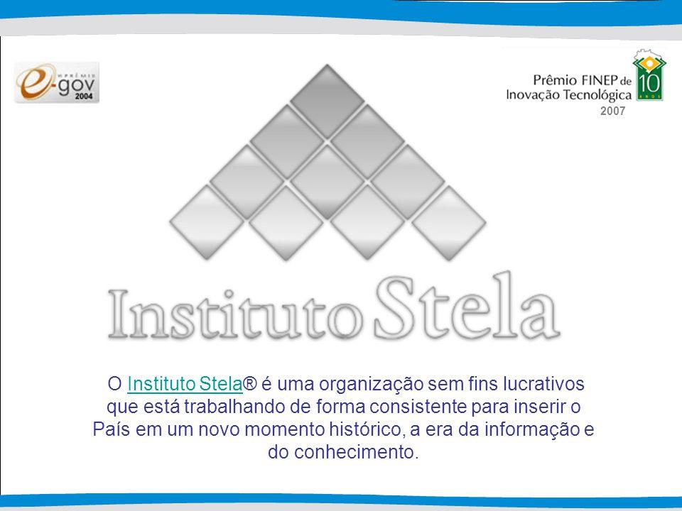 O Instituto Stela® é uma organização sem fins lucrativos que está trabalhando de forma consistente para inserir o País em um novo momento histórico, a era da informação e do conhecimento.Instituto Stela 2007