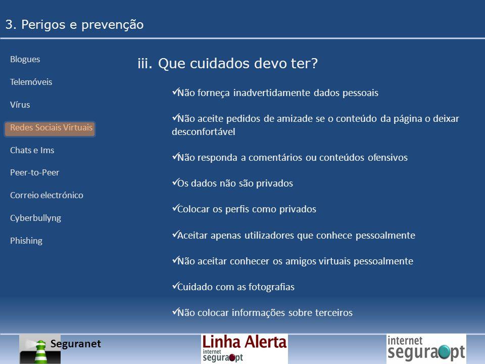 Seguranet 3. Perigos e prevenção Blogues Telemóveis Vírus Redes Sociais Virtuais Chats e Ims Peer-to-Peer Correio electrónico Cyberbullyng Phishing ii