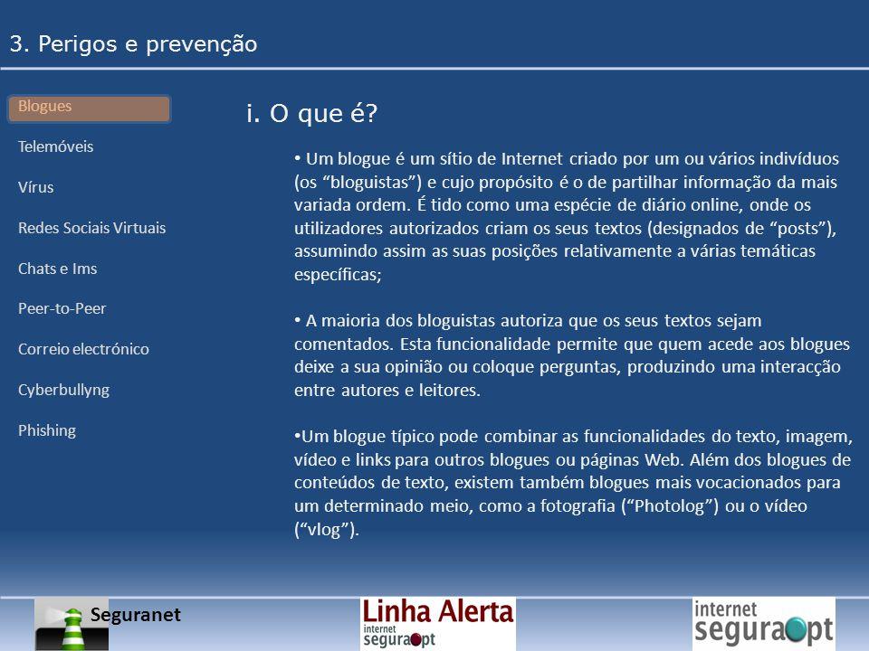 Seguranet 3. Perigos e prevenção Blogues Telemóveis Vírus Redes Sociais Virtuais Chats e Ims Peer-to-Peer Correio electrónico Cyberbullyng Phishing Um