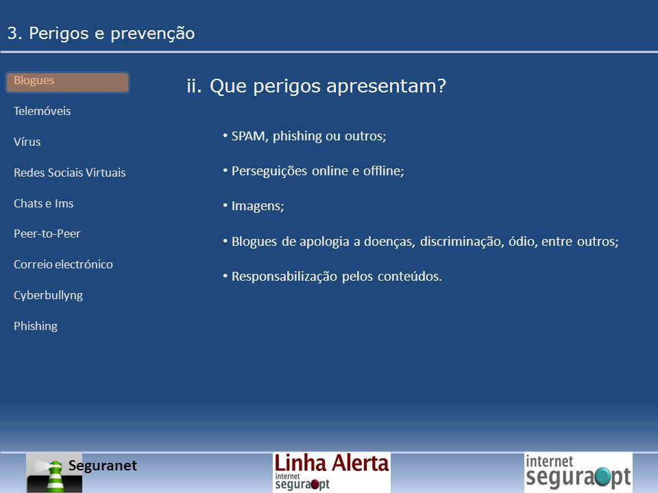 Seguranet 3. Perigos e prevenção Blogues Telemóveis Vírus Redes Sociais Virtuais Chats e Ims Peer-to-Peer Correio electrónico Cyberbullyng Phishing SP