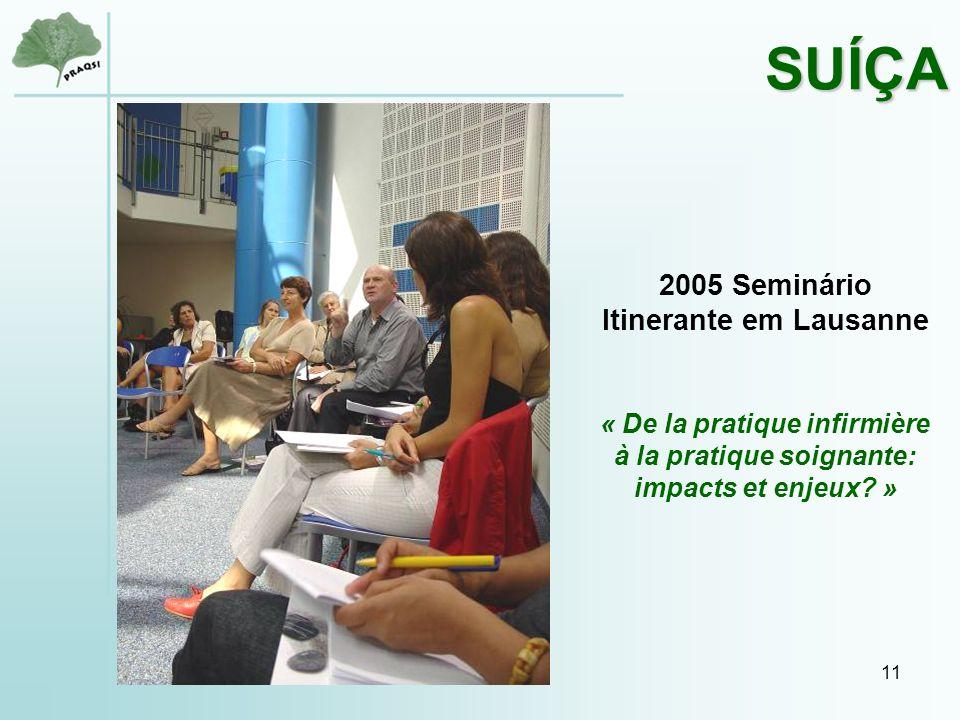 11 2005 Seminário Itinerante em Lausanne « De la pratique infirmière à la pratique soignante: impacts et enjeux.