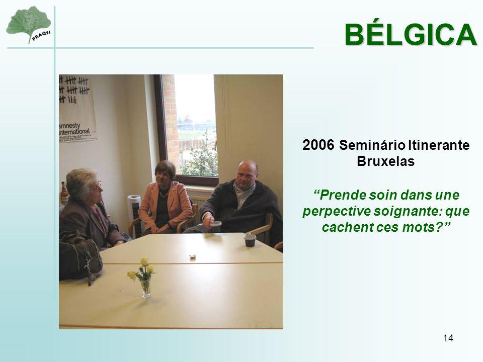 14 2006 Seminário Itinerante Bruxelas Prende soin dans une perpective soignante: que cachent ces mots? BÉLGICA