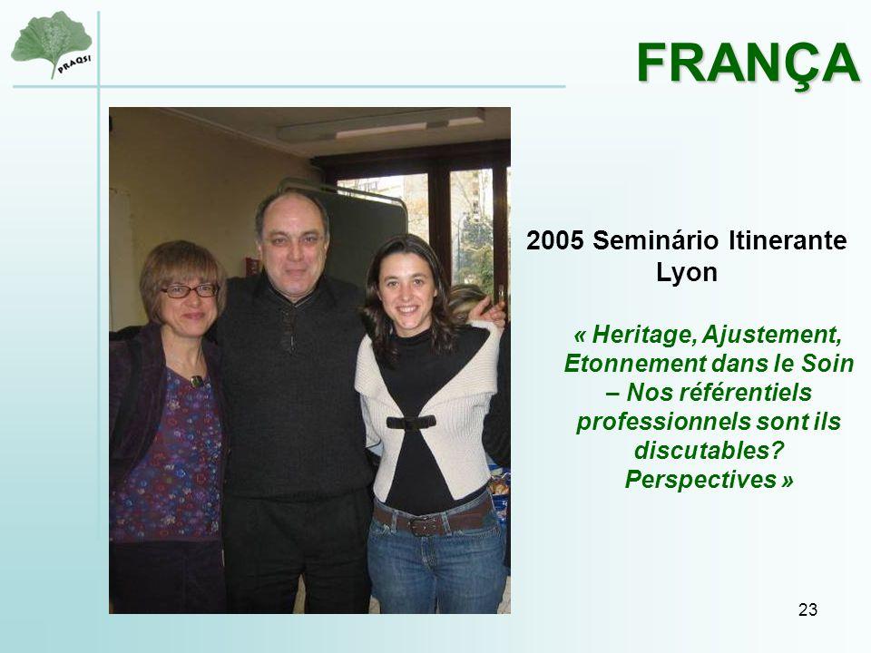 23 2005 Seminário Itinerante Lyon « Heritage, Ajustement, Etonnement dans le Soin – Nos référentiels professionnels sont ils discutables.
