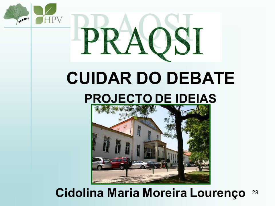 28 CUIDAR DO DEBATE PROJECTO DE IDEIAS Cidolina Maria Moreira Lourenço