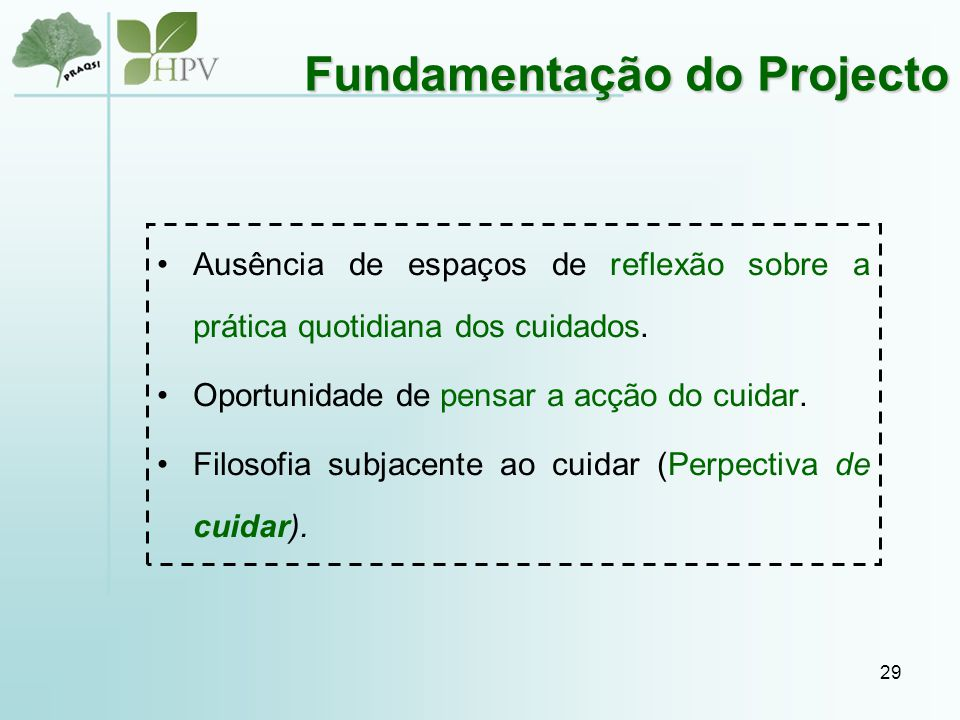 29 Fundamentação do Projecto Ausência de espaços de reflexão sobre a prática quotidiana dos cuidados.