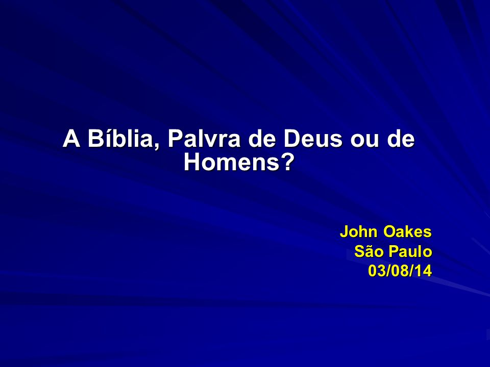 A Bíblia, Palvra de Deus ou de Homens John Oakes São Paulo 03/08/14