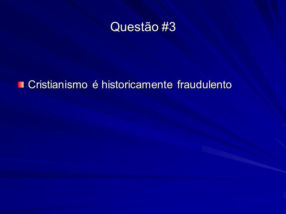 Questão #3 Cristianismo é historicamente fraudulento