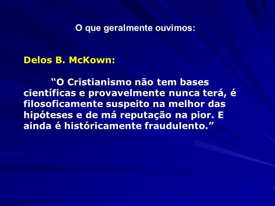 """Delos B. McKown: """"O Cristianismo não tem bases científicas e provavelmente nunca terá, é filosoficamente suspeito na melhor das hipóteses e de má repu"""
