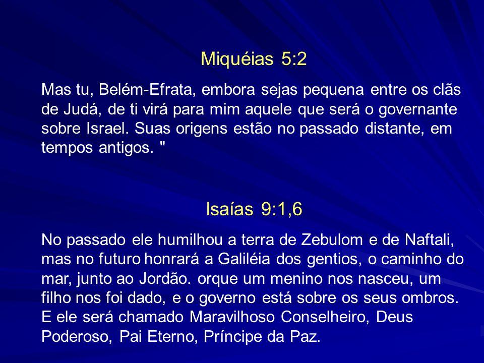 Miquéias 5:2 Mas tu, Belém-Efrata, embora sejas pequena entre os clãs de Judá, de ti virá para mim aquele que será o governante sobre Israel.