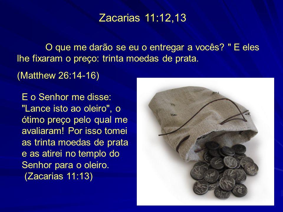 Zacarias 11:12,13 O que me darão se eu o entregar a vocês?