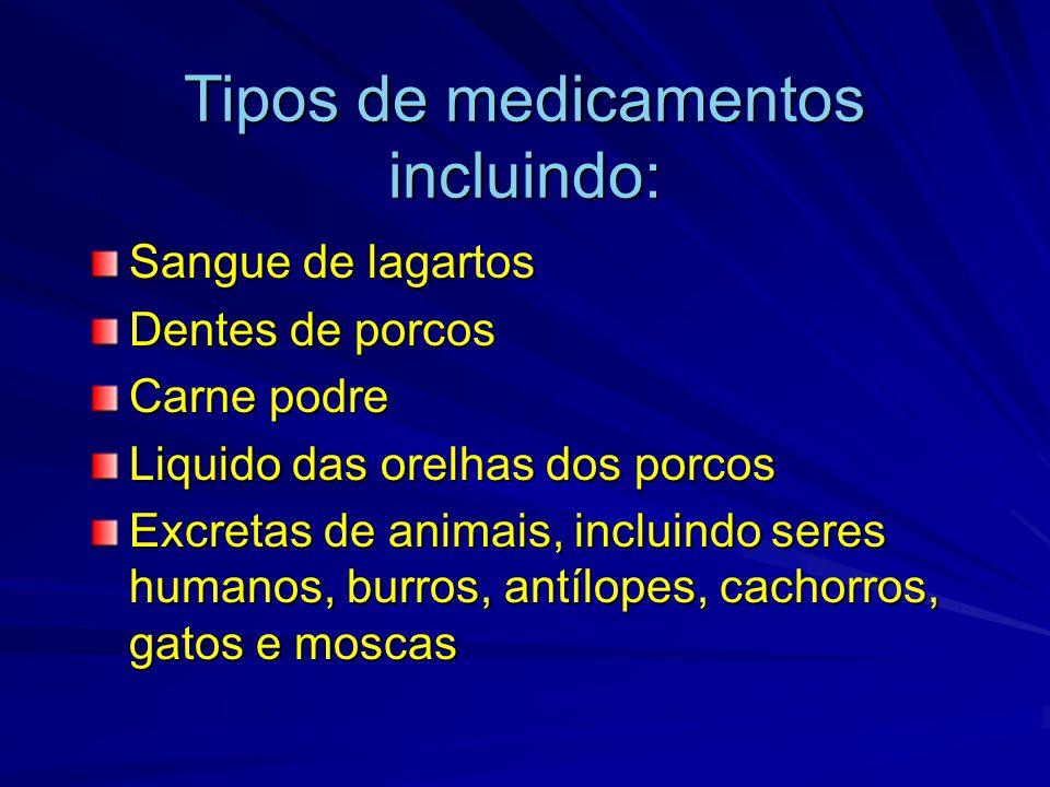 Tipos de medicamentos incluindo: Sangue de lagartos Dentes de porcos Carne podre Liquido das orelhas dos porcos Excretas de animais, incluindo seres h