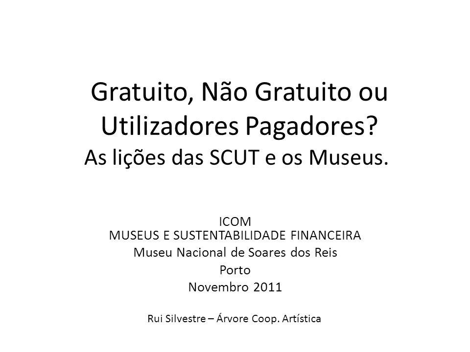 Gratuito, Não Gratuito ou Utilizadores Pagadores. As lições das SCUT e os Museus.