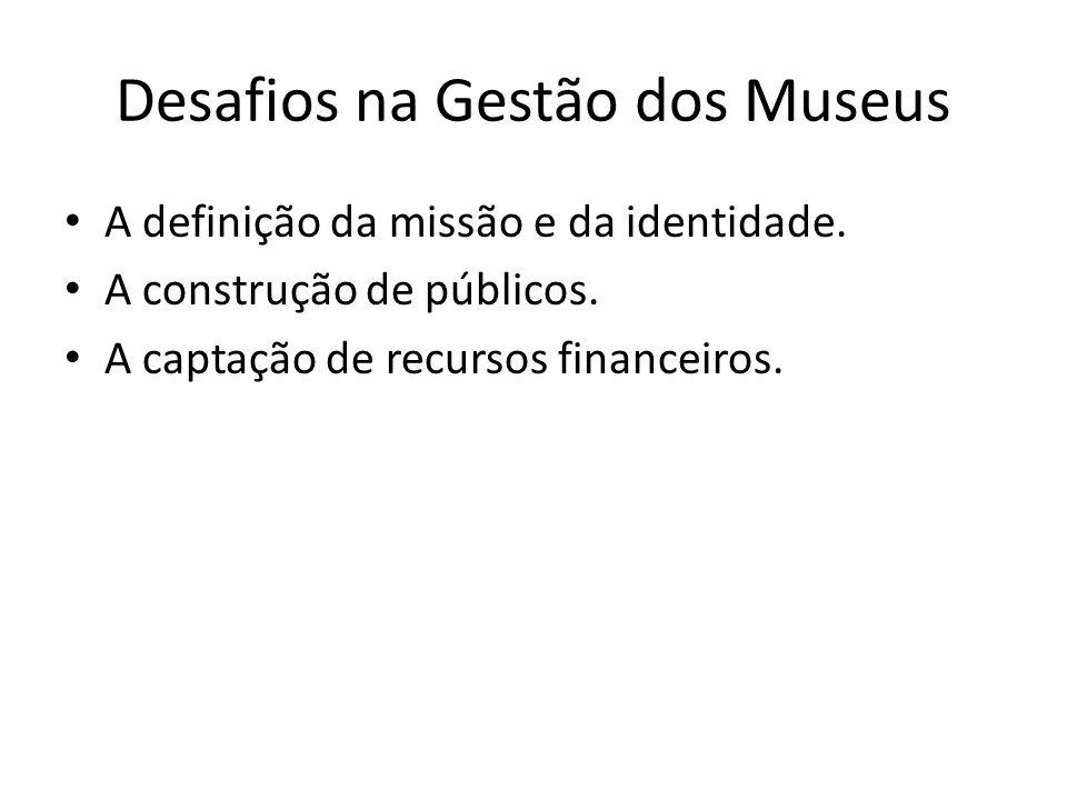 Desafios na Gestão dos Museus A definição da missão e da identidade.