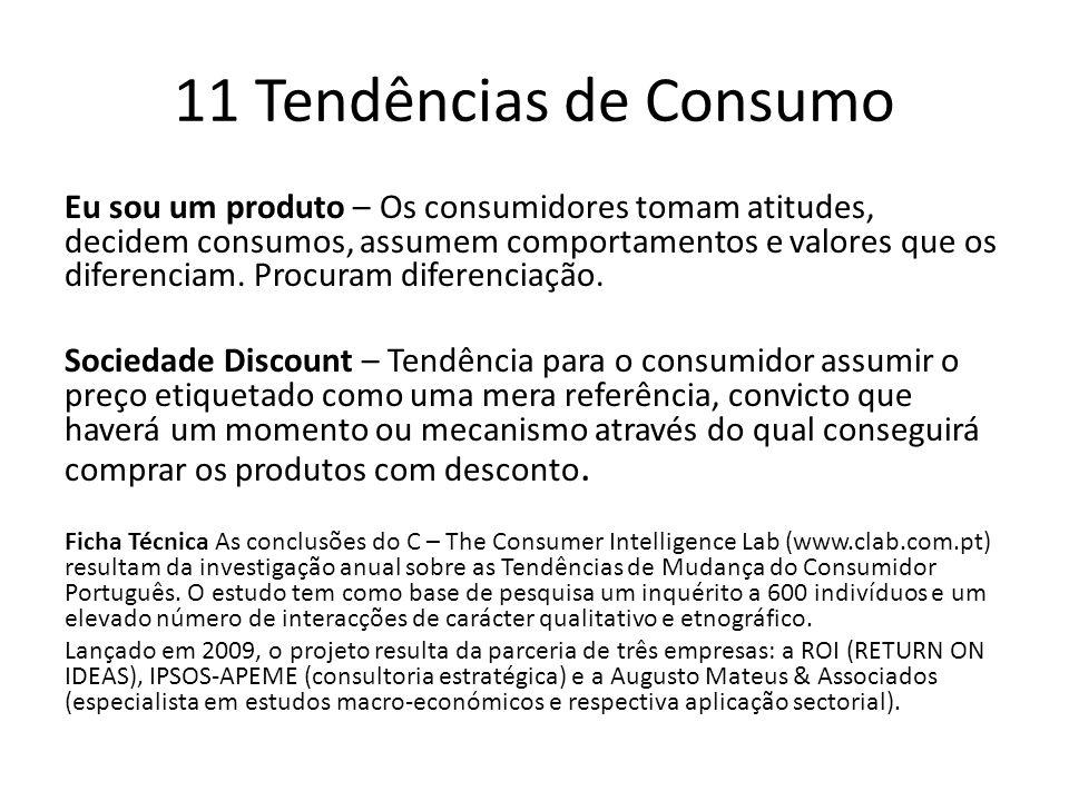 11 Tendências de Consumo Eu sou um produto – Os consumidores tomam atitudes, decidem consumos, assumem comportamentos e valores que os diferenciam.