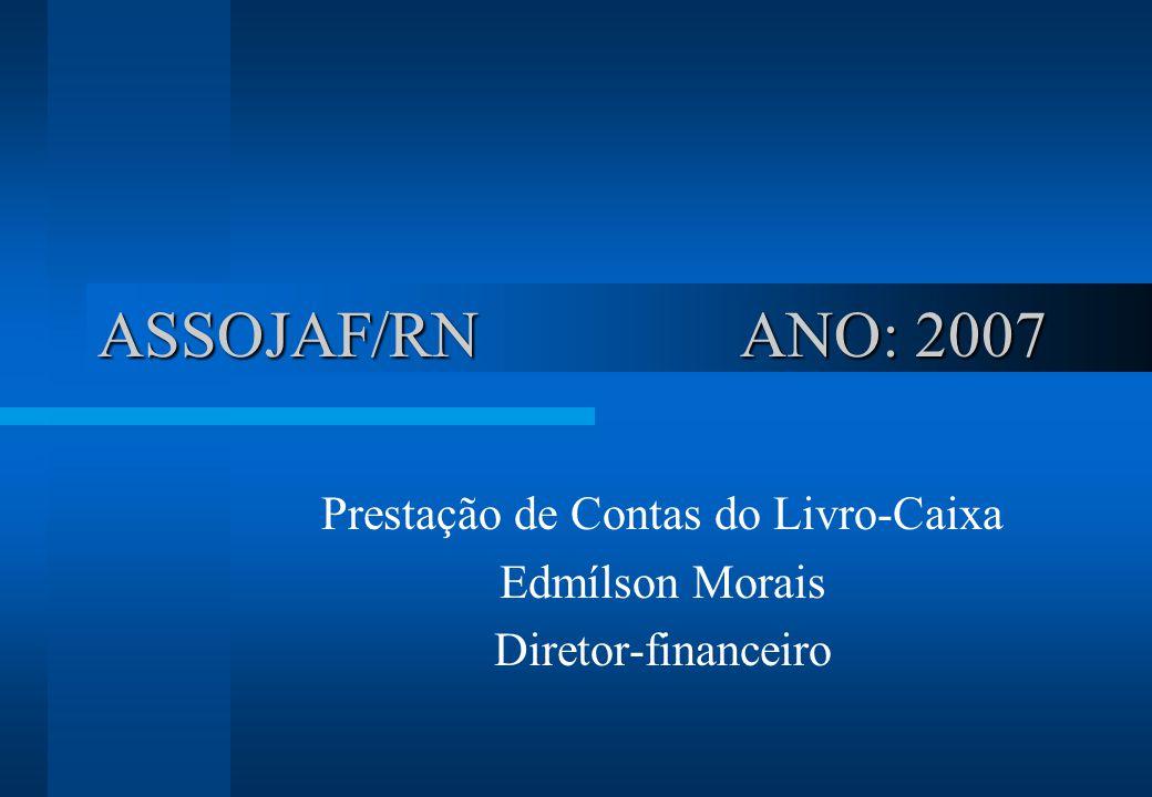 ASSOJAF/RN ANO: 2007 Prestação de Contas do Livro-Caixa Edmílson Morais Diretor-financeiro