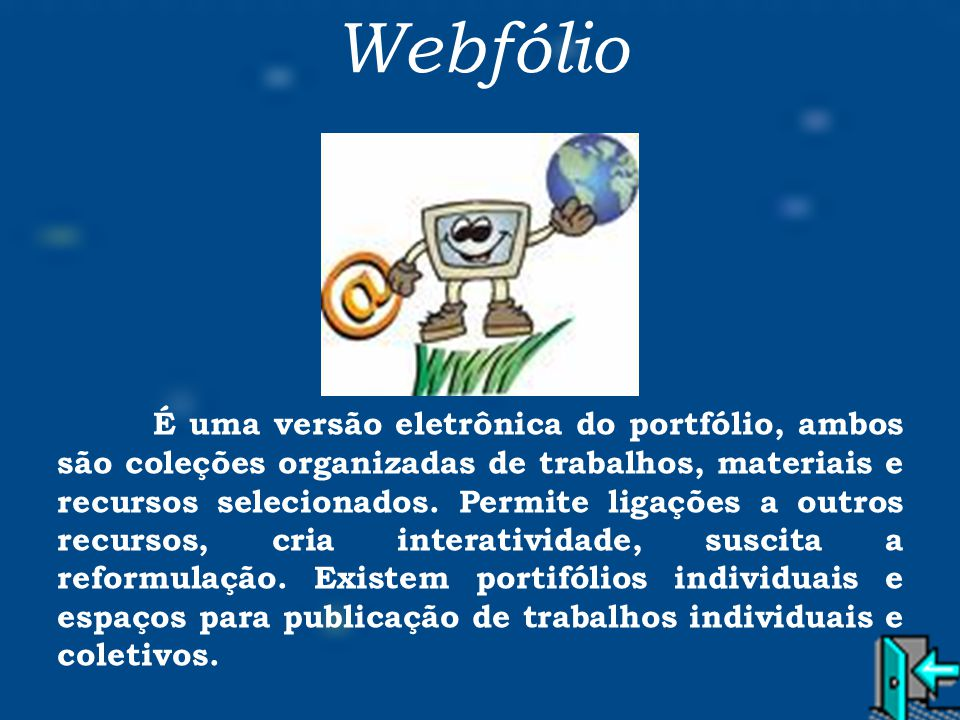 Webfólio É uma versão eletrônica do portfólio, ambos são coleções organizadas de trabalhos, materiais e recursos selecionados. Permite ligações a outr