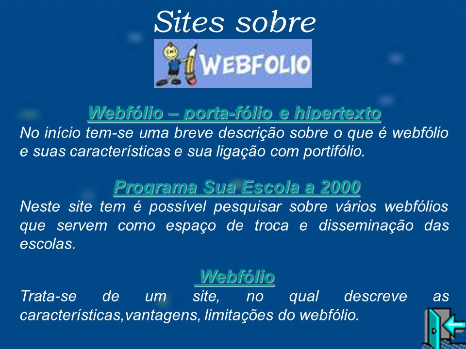 Sites sobre Webfólio – porta-fólio e hipertexto Webfólio – porta-fólio e hipertexto No início tem-se uma breve descrição sobre o que é webfólio e suas