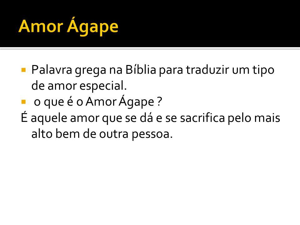  Palavra grega na Bíblia para traduzir um tipo de amor especial.  o que é o Amor Ágape ? É aquele amor que se dá e se sacrifica pelo mais alto bem d