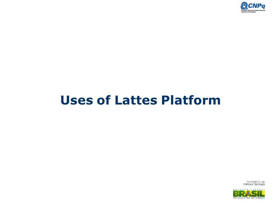 Ministério da Ciência e Tecnologia Uses of Lattes Platform