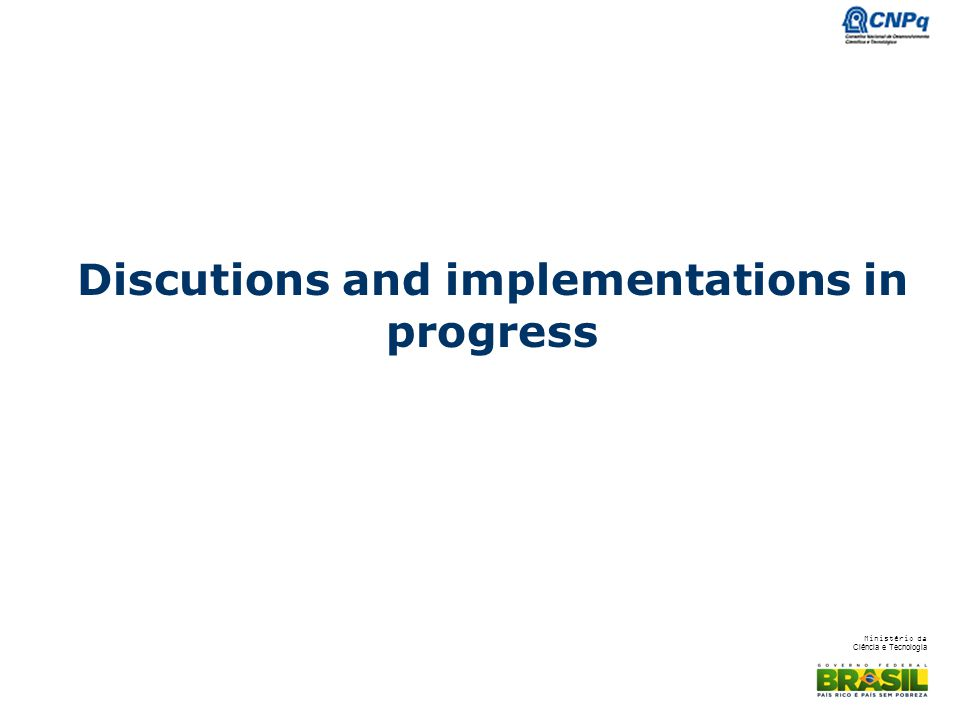 Ministério da Ciência e Tecnologia Discutions and implementations in progress