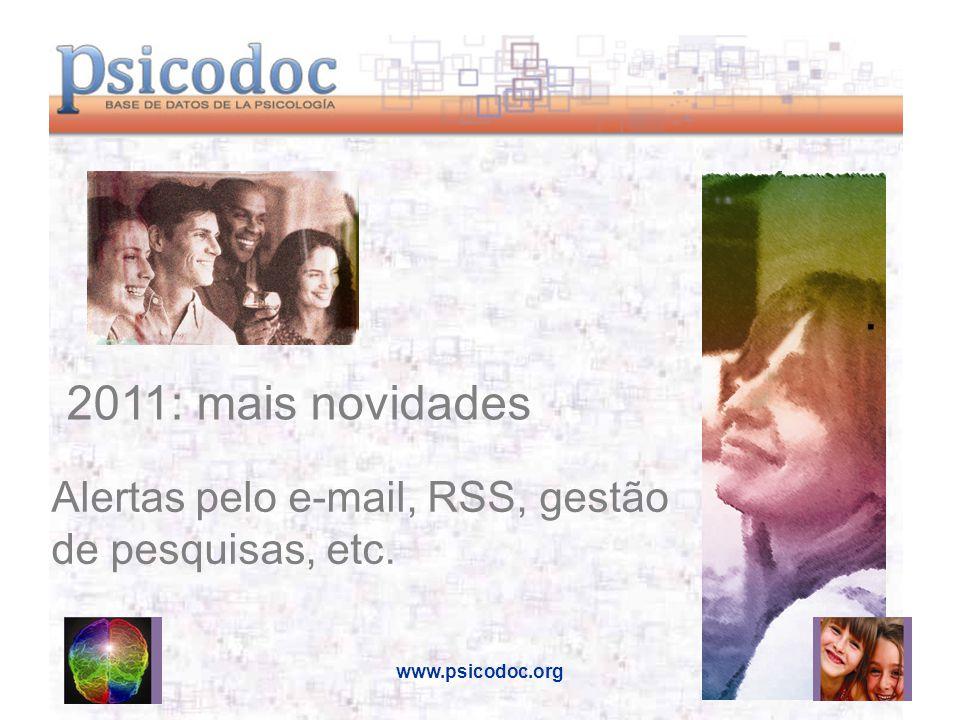 . Alertas pelo e-mail, RSS, gestão de pesquisas, etc. 2011: mais novidades