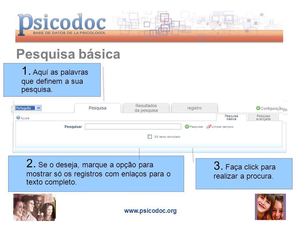www.psicodoc.org Pesquisa básica 1. Aquí as palavras que definem a sua pesquisa.