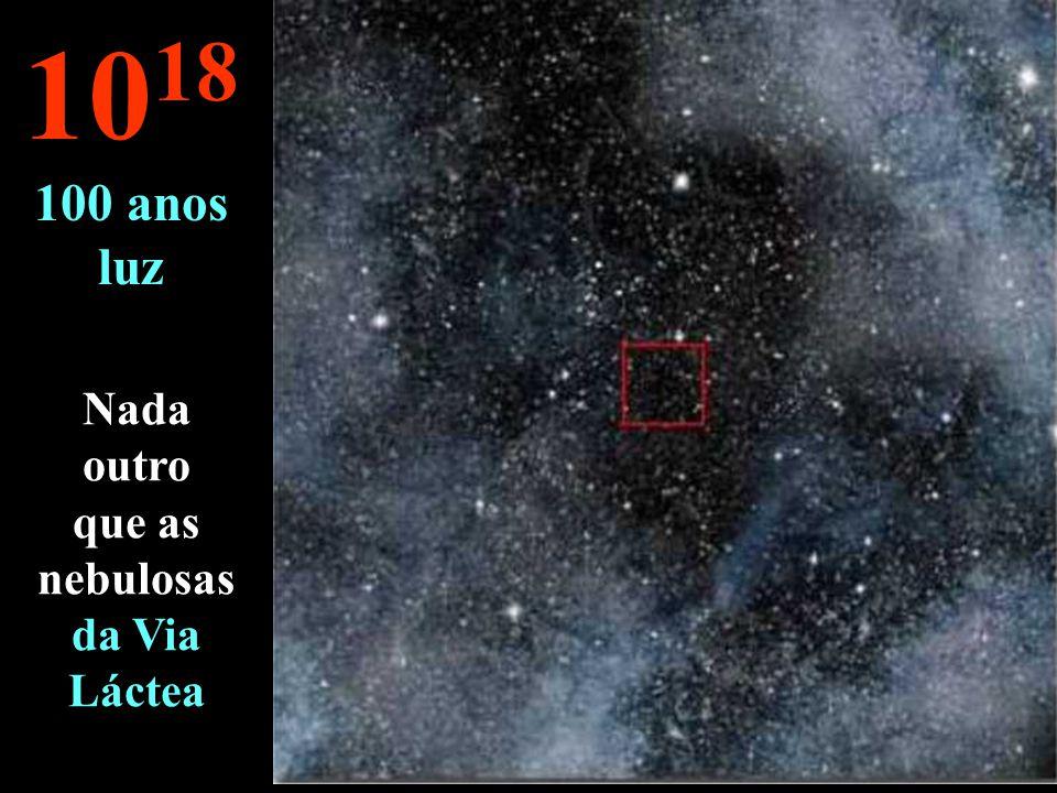 Aqui vê-se apenas o infinito do céu... 10 17 10 anos luz