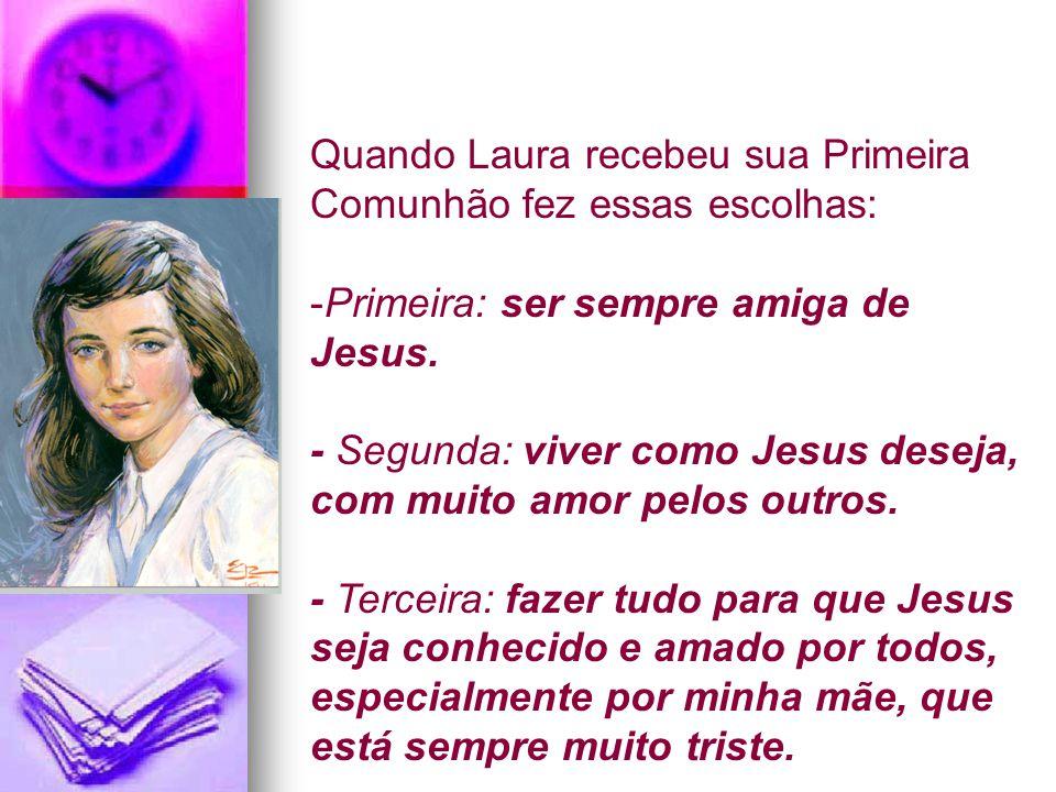 Quando Laura recebeu sua Primeira Comunhão fez essas escolhas: -Primeira: ser sempre amiga de Jesus.