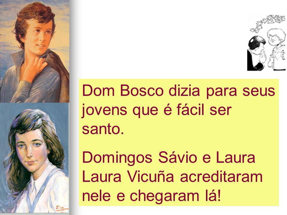 Dom Bosco dizia para seus jovens que é fácil ser santo. Domingos Sávio e Laura Laura Vicuña acreditaram nele e chegaram lá!