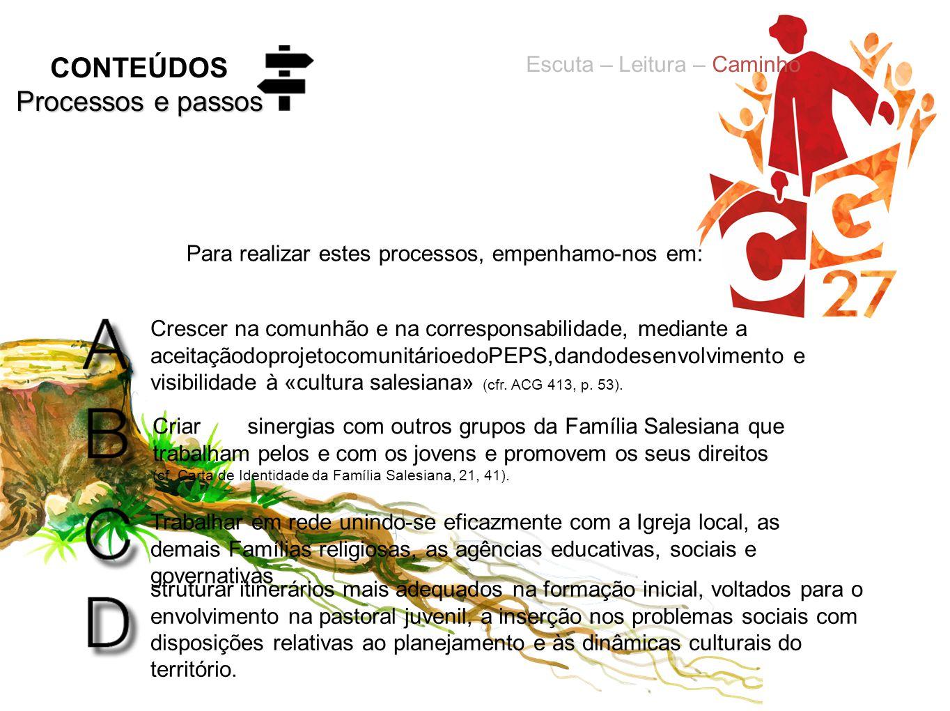 Crescer na comunhão e na corresponsabilidade, mediante a aceitaçãodoprojetocomunitárioedoPEPS,dandodesenvolvimento e visibilidade à «cultura salesiana