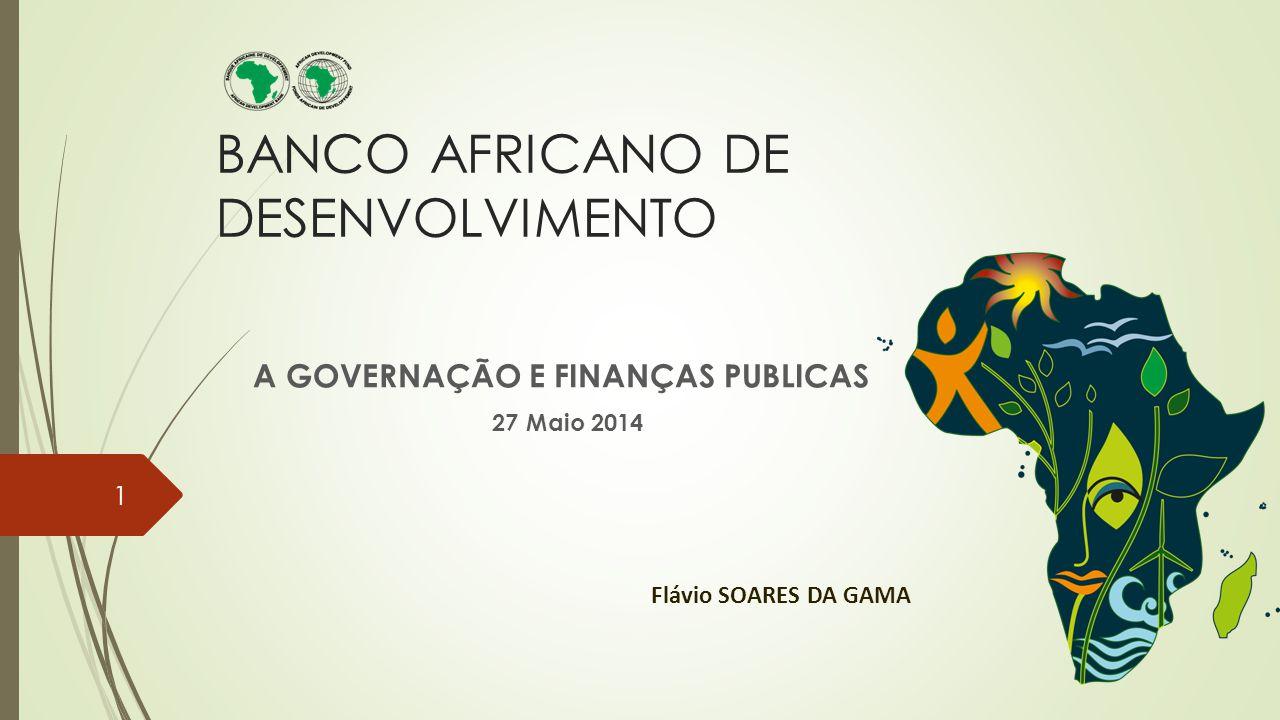 BANCO AFRICANO DE DESENVOLVIMENTO A GOVERNAÇÃO E FINANÇAS PUBLICAS 27 Maio 2014 Flávio SOARES DA GAMA 1