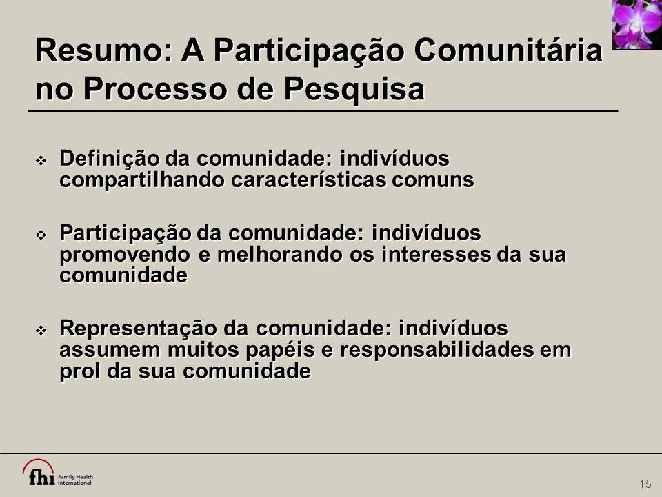 15 Resumo: A Participação Comunitária no Processo de Pesquisa  Definição da comunidade: indivíduos compartilhando características comuns  Participaç