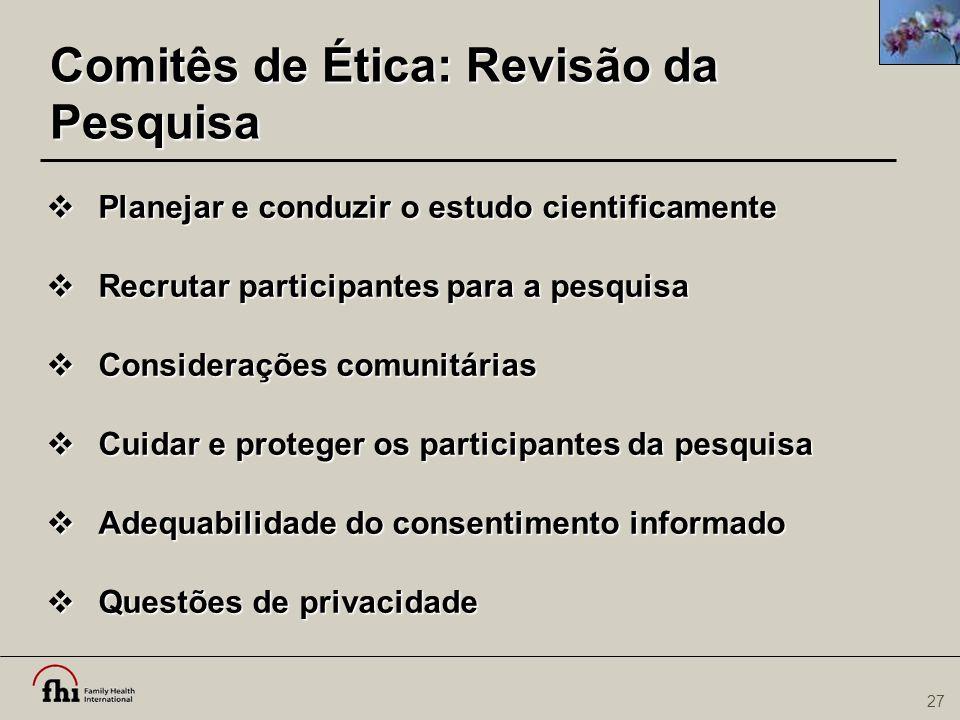 27 Comitês de Ética: Revisão da Pesquisa  Planejar e conduzir o estudo cientificamente  Recrutar participantes para a pesquisa  Considerações comun