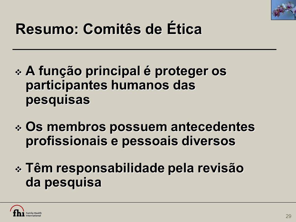 29 Resumo: Comitês de Ética  A função principal é proteger os participantes humanos das pesquisas  Os membros possuem antecedentes profissionais e p
