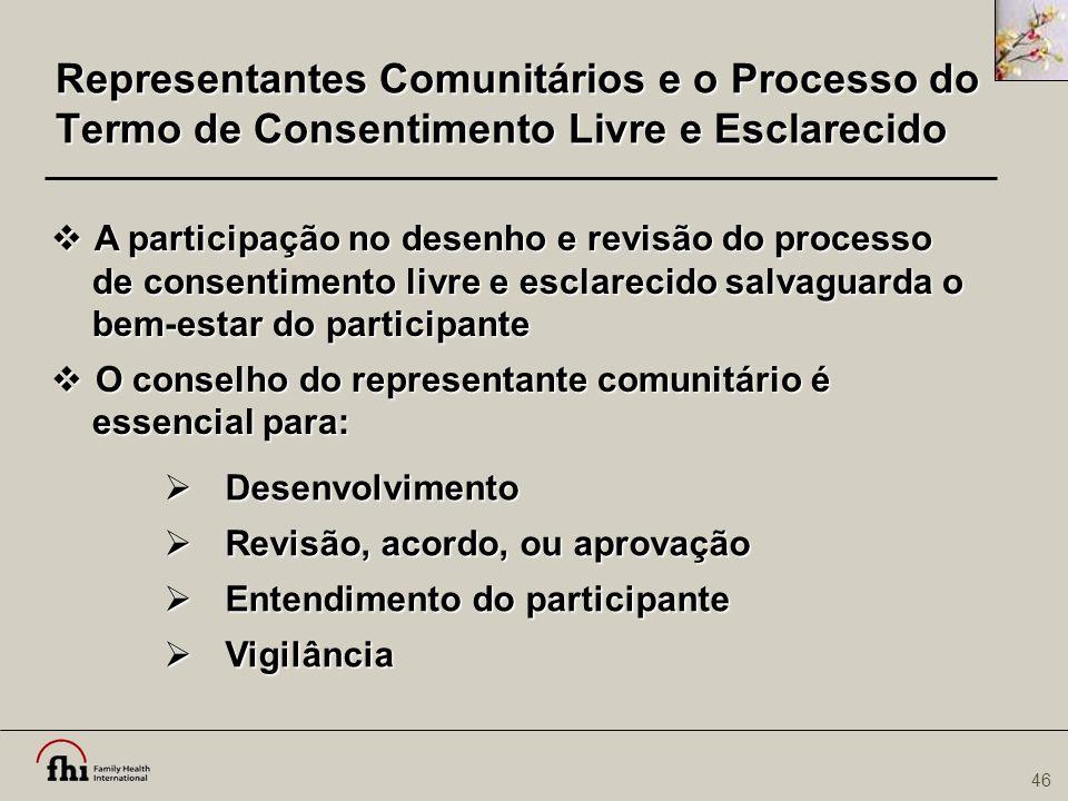 46 Representantes Comunitários e o Processo do Termo de Consentimento Livre e Esclarecido  A participação no desenho e revisão do processo de consent