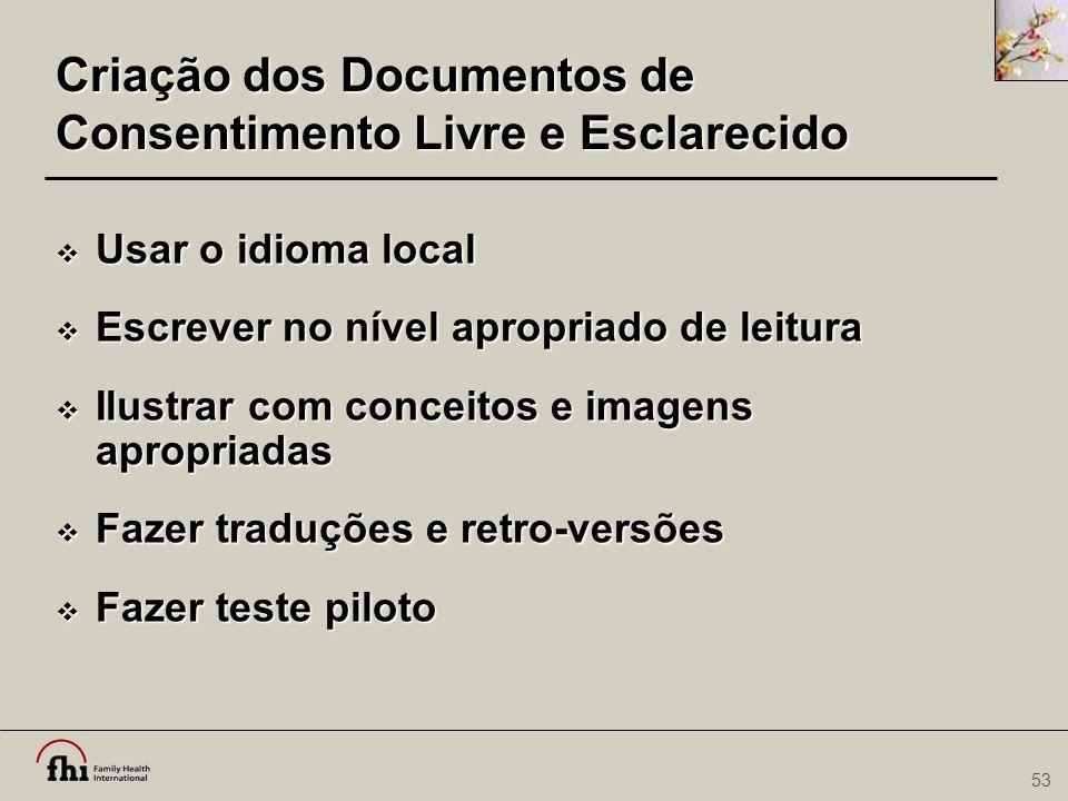 53 Criação dos Documentos de Consentimento Livre e Esclarecido  Usar o idioma local  Escrever no nível apropriado de leitura  Ilustrar com conceito