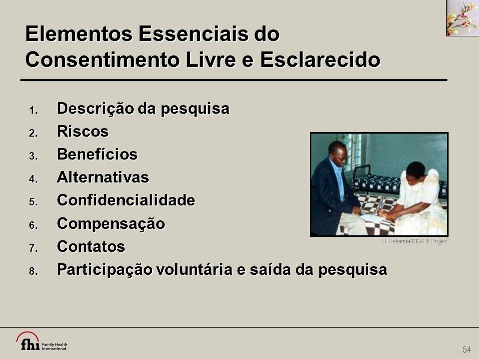 54 Elementos Essenciais do Consentimento Livre e Esclarecido 1. Descrição da pesquisa 2. Riscos 3. Benefícios 4. Alternativas 5. Confidencialidade 6.