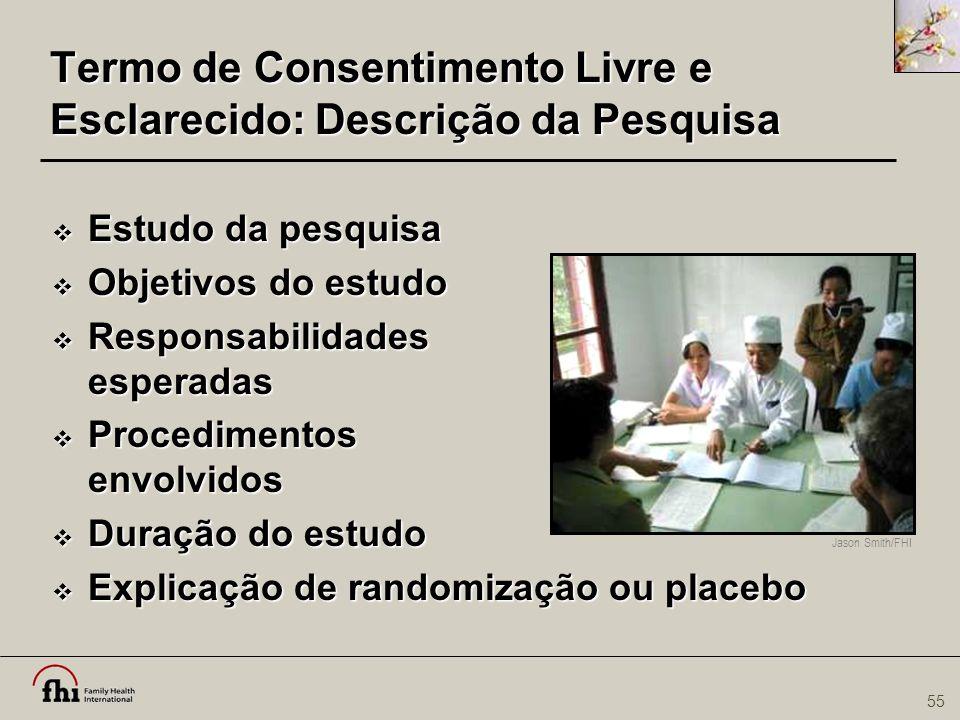 55 Termo de Consentimento Livre e Esclarecido: Descrição da Pesquisa  Estudo da pesquisa  Objetivos do estudo  Responsabilidades esperadas  Proced