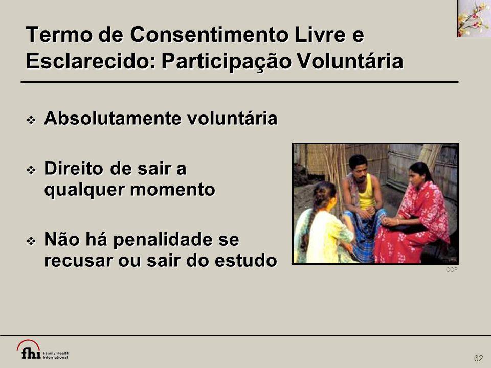 62 Termo de Consentimento Livre e Esclarecido: Participação Voluntária  Absolutamente voluntária  Direito de sair a qualquer momento  Não há penali