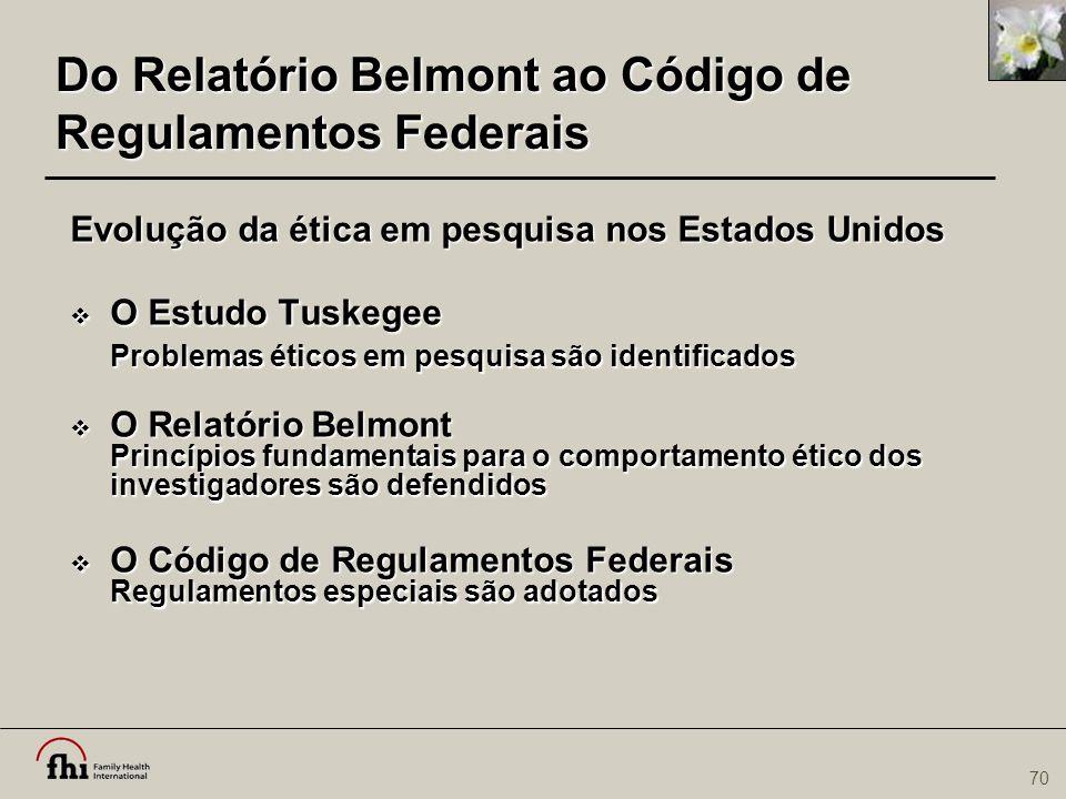 70 Do Relatório Belmont ao Código de Regulamentos Federais Evolução da ética em pesquisa nos Estados Unidos Evolução da ética em pesquisa nos Estados