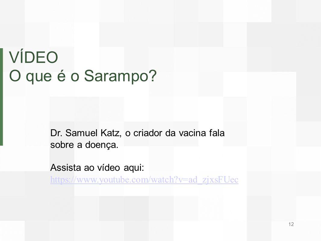 VÍDEO O que é o Sarampo? Dr. Samuel Katz, o criador da vacina fala sobre a doença. Assista ao vídeo aqui: https://www.youtube.com/watch?v=ad_zjxsFUec