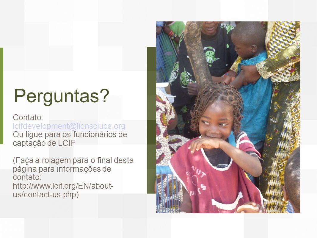 Perguntas? Contato: lcifdevelopment@lionsclubs.org lcifdevelopment@lionsclubs.org Ou ligue para os funcionários de captação de LCIF (Faça a rolagem pa